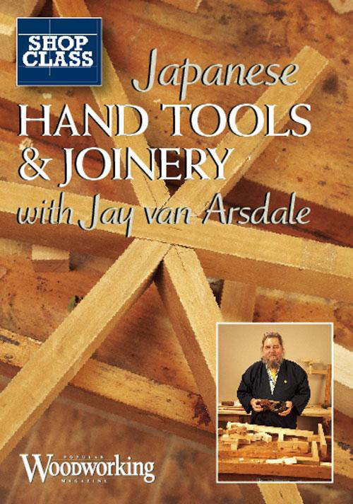 Japanese Hand Tools Joinery Dvd Popular Woodworking Magazine