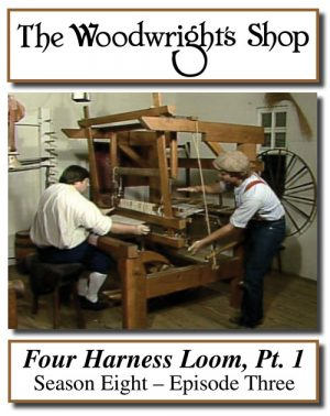 The Woodwright's Shop, Season 8, Episode 3 - The Four Harness Loom Pt. 1 Video Download-0